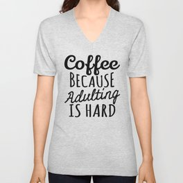 Coffee Because Adulting is Hard Unisex V-Neck