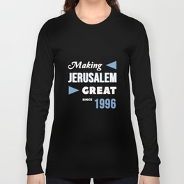 Making Jerusalem Great Since 1996 Long Sleeve T-shirt
