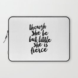 Though She Be But Little She Is Fierce black and white typography poster home decor bedroom wall art Laptop Sleeve