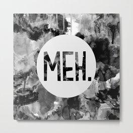 Meh. (B&W) Metal Print