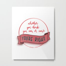 Whether you think you can or can't, you're right! Metal Print
