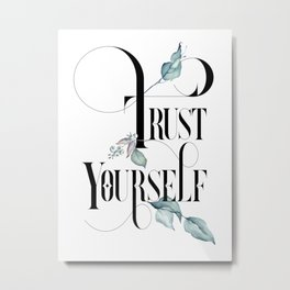 Trust Yourself – Motivating Quote. Metal Print