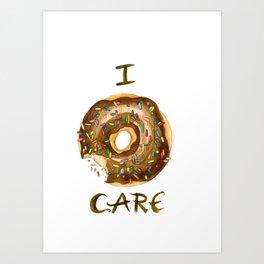 I do not care Art Print