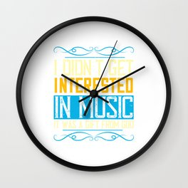 I Didn't Get Interested In Music Wall Clock