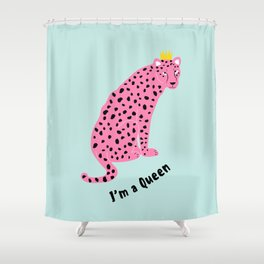 I'm a gueen - pink leopard Shower Curtain