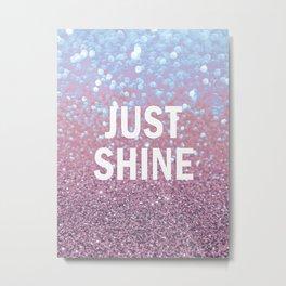 Just Shine Metal Print