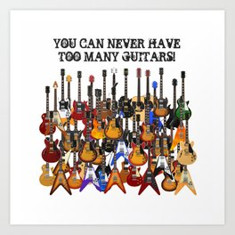 You Can Never Have Too Many Guitars! Art Print