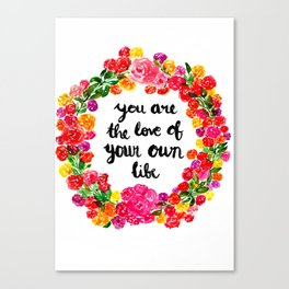 You are the love of your own life Canvas Print