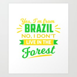 Yes I'm From Brazil No I Don't Live In The Forest Art Print