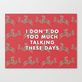 I don't do too much talking these days Canvas Print