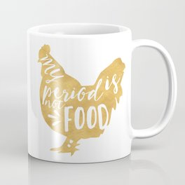 MY PERIOD IS NOT FOOD vegan chicken quote Coffee Mug