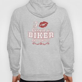I kissed a BIKER and I liked it! Hoody