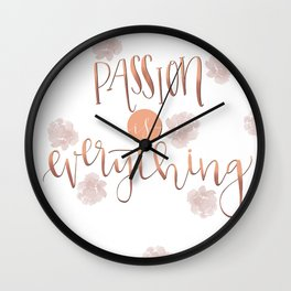 Passion is everything Wall Clock