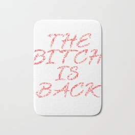 """""""The Bitch Is Back Tee design made for simple yet awesomest and coolest bitches out there!  Bath Mat"""