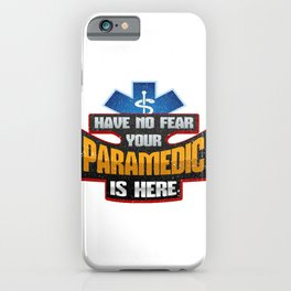 EMT Have No Fear Your Paramedic is Here iPhone Case
