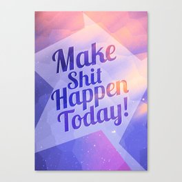 Make Shit Happen Today Canvas Print