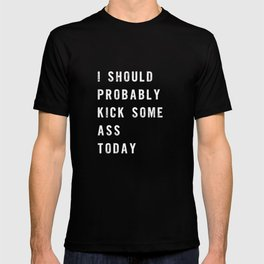 I Should Probably Kick Some Ass Today black-white typography poster bedroom wall home decor T-shirt