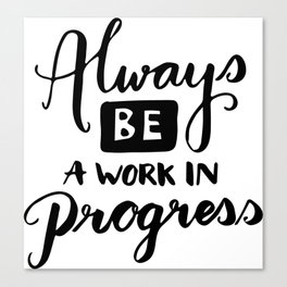 Motivational quotes - Always be a work in progress Canvas Print