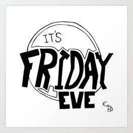 It's Friday Eve Art Print