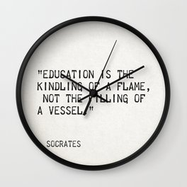 """Education is the kindling of a flame, not the filling of a vessel."" Socrates Wall Clock"