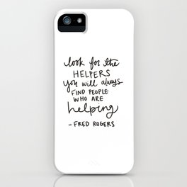 Look for the Helpers iPhone Case