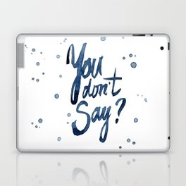 You Don't Say? Laptop & iPad Skin