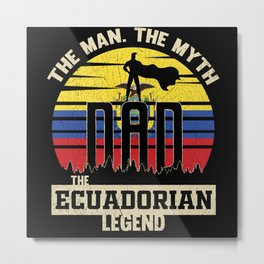 The Man The Myth The Ecuadorian Legend Dad Metal Print