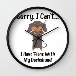 Sorry I Can't I Have Plans With My Dachshund Funny Dog Design Wall Clock