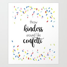 Throw Kindness Around Like Confetti - Quote Print Art Print