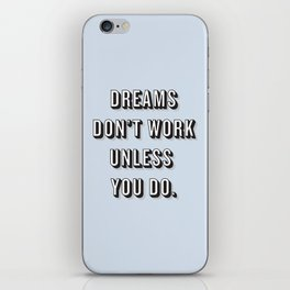 Dreams Don't Work Unless You Do Blue iPhone Skin