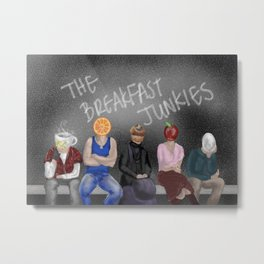 The Breakfast Junkies  Metal Print