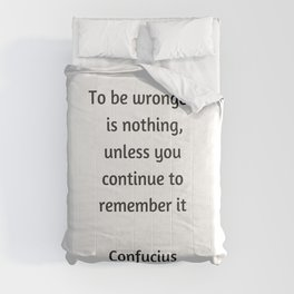 Confucius Quote - To be wronged is nothing unless you continue to remember it Comforters
