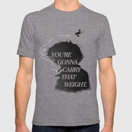 You're gonna carry that weight. T-shirt