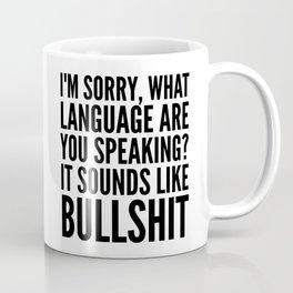 I'm Sorry, What Language Are You Speaking? It Sounds Like Bullshit Coffee Mug
