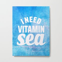 I Need Vitamin Sea Blue Metal Print