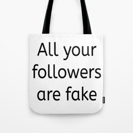 All your followers are fake Tote Bag