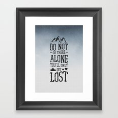 Do Not Go There Alone You'll Only Get Lost Framed Art Print