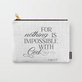 For Nothing Is Impossible With God Carry-All Pouch