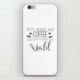 With books and coffee you can change the world iPhone Skin