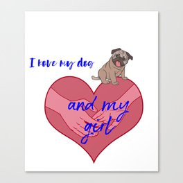 I Love My Dog And My Girl ... Canvas Print