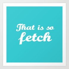 Mean Girls #3 – Fetch Art Print