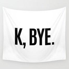 K, BYE OK BYE K BYE KBYE Wall Tapestry