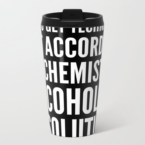 NOT TO GET TECHNICAL BUT ACCORDING TO CHEMISTRY ALCOHOL IS A SOLUTION (Black & White) Metal Travel Mug