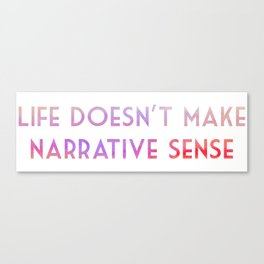 Life doesn't make narrative sense Canvas Print