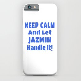 Jazmin Name Gift - Keep Calm And Let  Jazmin Handle It iPhone Case
