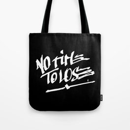 NO TIME TO LOSE Tote Bag