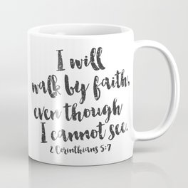 I will walk by faith even when I cannot see. 2 Corinthians 5:7 Coffee Mug