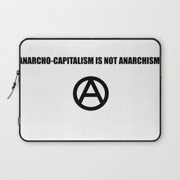 Anarcho-Capitalism is not Anarchism Laptop Sleeve