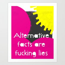 Alternative Lies are Fucking Lies Art Print
