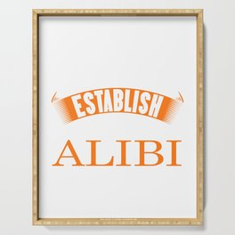 I'm Just Here To Establish An Alibi fun t-shirt design for those with a sense of humor! Sarcastic Serving Tray